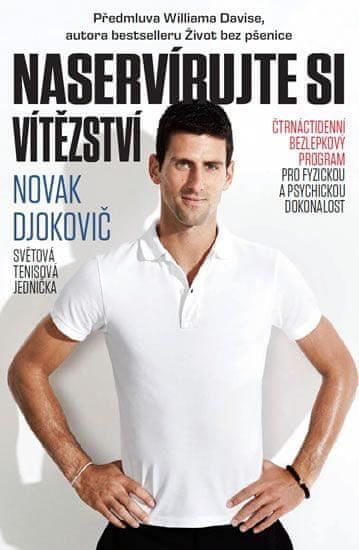 Djokovič Novak: Naservírujte si vítězství - Čtrnáctidenní bezlepkový program pro fyzickou a psychick