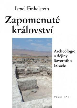 Finkelstein Israel: Zapomenuté království - Archeologie a dějiny Severního Izraele