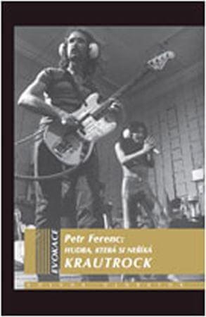 Ferenc Petr: Hudba, která si neříká KRAUTROCK