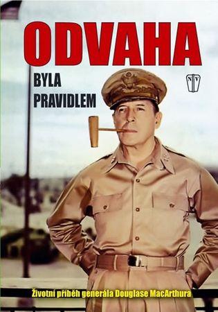 MacArthur Douglas: Odvaha byla pravidlem – Životní příběh gen. MacArthura