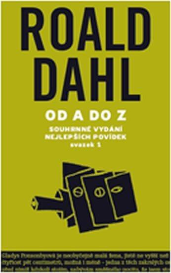 Dahl Roald: Od A do Z - Souhrné vydání nejlepších povídek - svazek 1