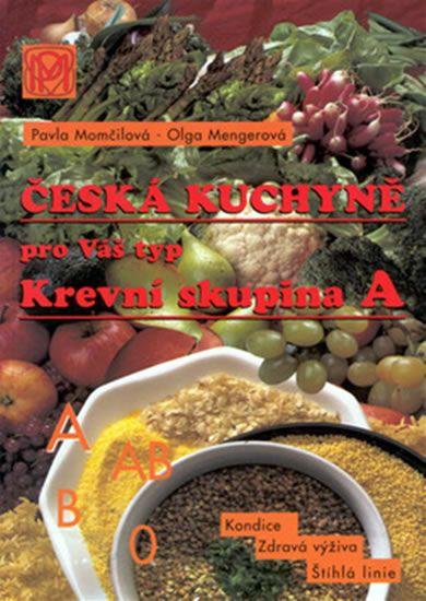 Mengerová Olga, Momčilová Pavla: Krevní skupina A - Česká kuchyně pro Váš typ