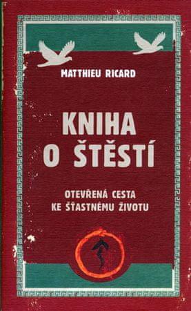 Ricard Matthieu: Kniha o štěstí - Otevřená cesta ke šťastnému životu
