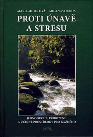 Mihulová Marie, Svoboda Milan,: Proti únavě a stresu - Jednoduché, přirozené a účinné prostředky pro