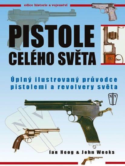 Hoog Ian, Weeks John: Pistole celého světa - Úplný ilustrovaný průvodce pistolemi a revolvery světa
