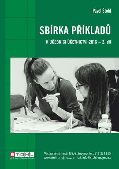 Štohl Pavel: Sbírka příkladů k učebnici účetnictví II. díl 2016
