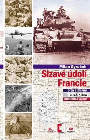 Syruček Milan: Slzavé údolí Francie (Dien Bien Phu – bitva, která rozhodla válku)