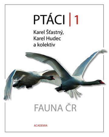 Šťastný Karel, Hudec Karel,: Ptáci 1 - Fauna ČR