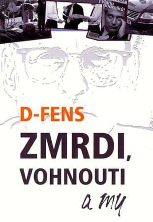 D-Fens: Zmrdi, vohnouti a my