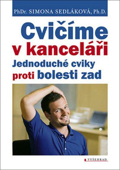 Sedláková Simona: Cvičíme v kanceláři - Jednoduché cviky proti bolesti