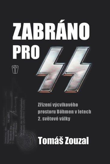 Zouzal Tomáš: Zabráno pro SS - Zřízení výcvikového prostoru Böhmen v letech 2. světové války