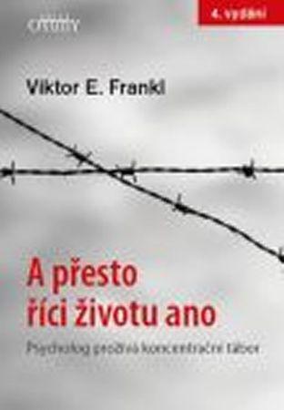 Frankl Viktor E.: A přesto říci životu ano - Psycholog prožívá koncentrační tábor