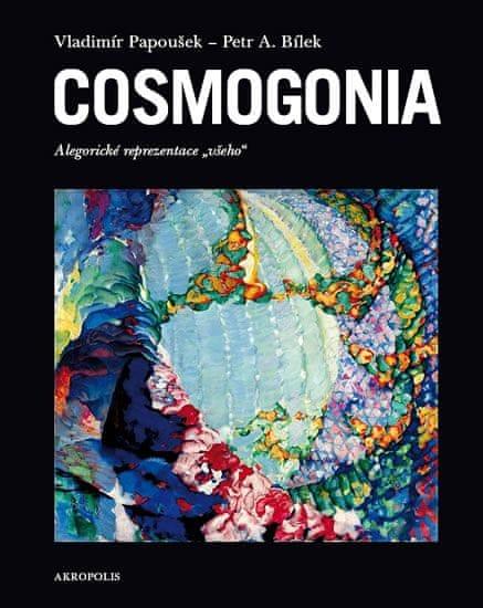 Papoušek Vladimír, Bílek Petr A.: Cosmogonia - Alegorické reprezentace všeho