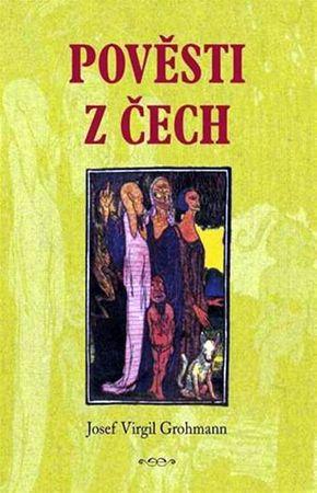 Grohmann Josef Virgil: Pověsti z Čech