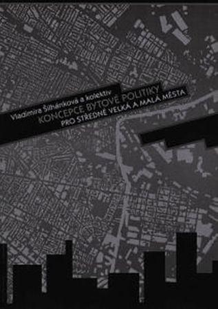 Šilhánková a kolektiv Vladimíra: Koncepce bytové politiky pro středně velká a malá města