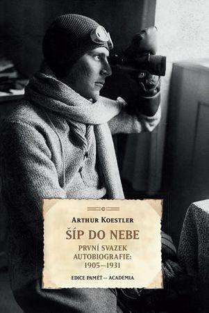 Koestler Arthur: Šíp do nebe - První svazek autobiografie 1905-1931