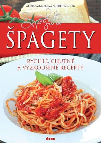 Winnerová Alena, Winner Josef,: Špagety – rychlé, chutné a vyzkoušené recepty