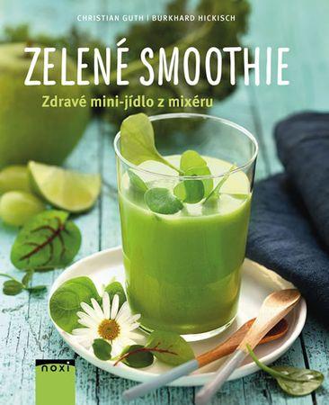Guth Christian, Hickisch Burkhard,: Zelené smoothie - Zdravé mini-jídlo z mixéru