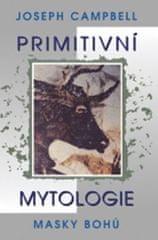 Campbell Joseph: Primitivní mytologie - Masky bohů
