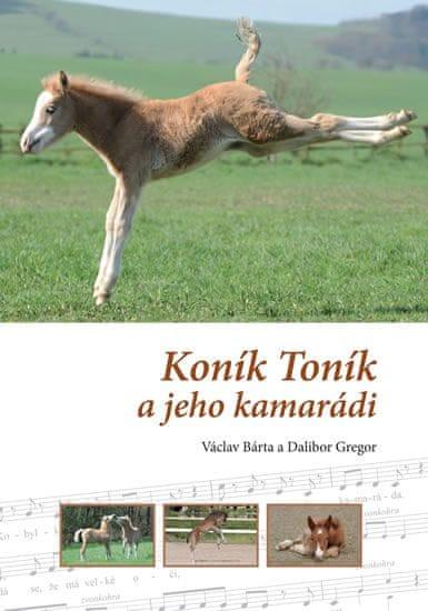 Bárta Václav, Gregor Dalibor,: Koník Toník a jeho kamarádi