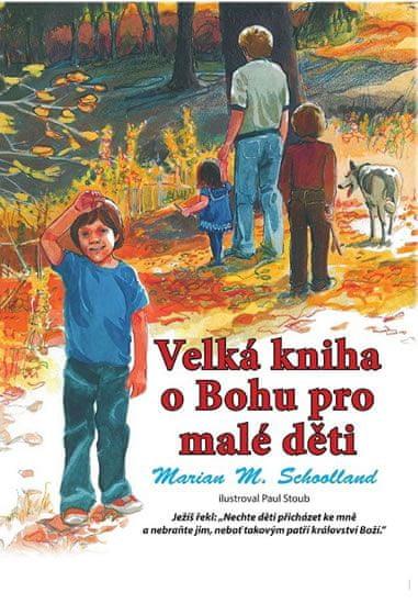 Schoolland Marian M.: Velká kniha o Bohu pro malé děti