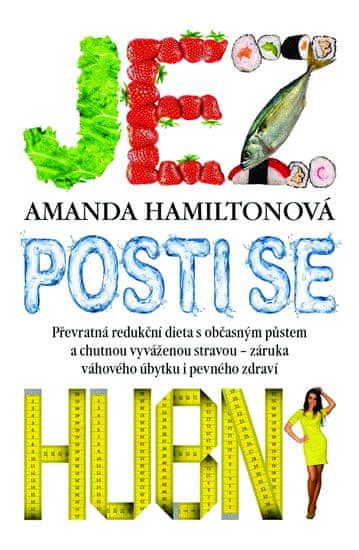 Hamiltonová Amanda: Jez, posti se, hubni - Převratná redukční dieta s občasným půstem a chutnou vyvá