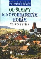 Fišer Vojtěch: Tajemné stezky - Od Šumavy k Novohradský
