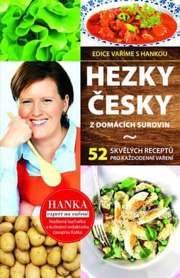 Břenková Hana: Hezky česky z domácích surovin - 35 skvělých receptů pro každodenní vaření