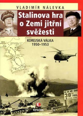 Nálevka Vladimír: Stalinova hra o Zemi jitřní svěžesti - Korejská válka 1950-1953