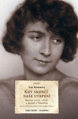 Weberová Ilse: Kdy skončí naše utrpení - Dopisy (1933–1944) a básně z Terezína