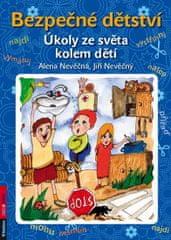 Nevěčná Alena, Nevěčný Jiří,: Bezpečné dětství - Úkoly ze světa kolem dětí