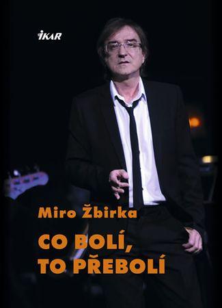 Žbirka Miroslav: Co bolí, to přebolí