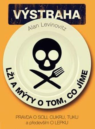 Levinovitz Allan: Lži a mýty o tom, co jíme - Pravda o soli, cukru, tuku a především o lepku