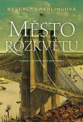 Swerling Beverly: Město rozkvětu - Román o zlatém věku New Yorku