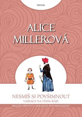Miller Alice: Nesmíš si povšimnout - Realita dětství a dogmata psychoanalýzy