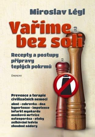 Légl Miroslav: Vaříme bez soli - Recepty a postupy přípravy teplých pokrmů