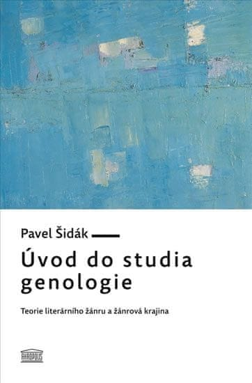 Šidák Pavel: Úvod do studia genologie - Teorie literárního žánru a žánrová krajina