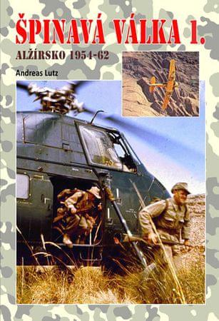 Lutz Andreas: Špinavá válka 1. - Alžírsko 1954-1962
