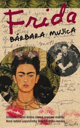 Mujica Bárbara: Frida - Strhující životní drama slavné mexické malířky