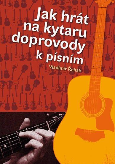 Řehák Vladimír: Jak hrát na kytaru doprovody k písním