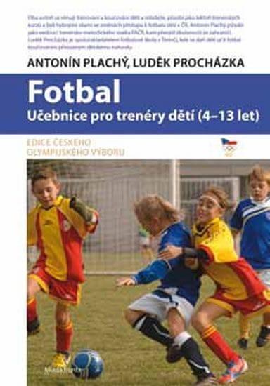 Plachý Antonín, Procházka Luděk: Fotbal - Učebnice pro trenéry dětí (4-13 let)