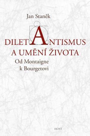 Staněk Jan: Diletantismus a umění života - Od Montaigne k Bourgetovi