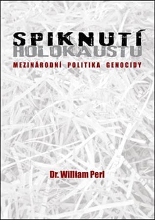 Perl William: Spiknutí holokaustu - Mezinárodní politika genocidy
