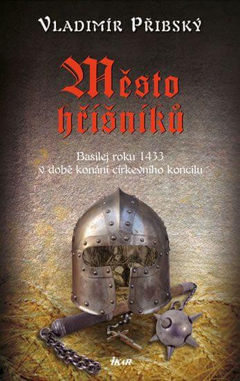 Přibský Vladimír: Město hříšníků - Basilej roku 1433 v době konání církevního koncilu