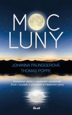 Paunggerová Johanna, Poppe Thomas: Moc Luny - Komplexní vědění o správném načasování; Život v soulad