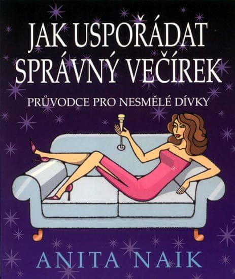 Naik Anita: Jak uspořádat správný večírek - Průvodce pro něsmělé dívky