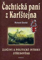 Dostál Richard: Čachtická paní z Karlštejna - Zločiny a politické intriky středověku
