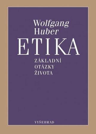 Huber Wolfgang: Etika - Základní otázky života