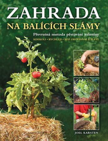 Karsten Joel: Zahrada na balících slámy - Převratná metoda pěstování zeleniny: Kdekoli •  rychleji •