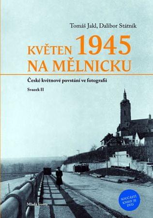 Státník Dalibor, Jakl Tomáš: Květen 1945 na Mělnicku - České květnové povstání ve fotografii (Svazek